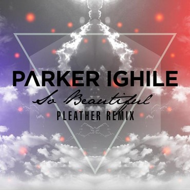 Parker Ighile - So Beautiful (Pleather Remix)