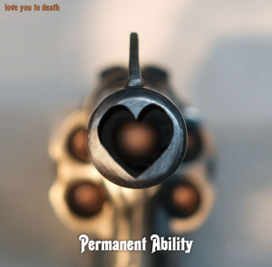 "Permanent Ability - ""Love You To Death"" Cover"