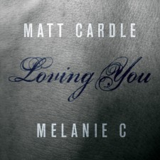 "Matt Cardle featuring Melanie C – ""Loving You"""