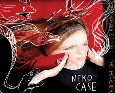 Neko Case The Worse Things Get The Harder I Fight The Harder I Fight The More I Love You