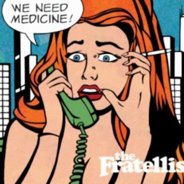 The Fratellis We Need Medicine