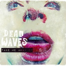 Dead Waves – Take Me Away EP