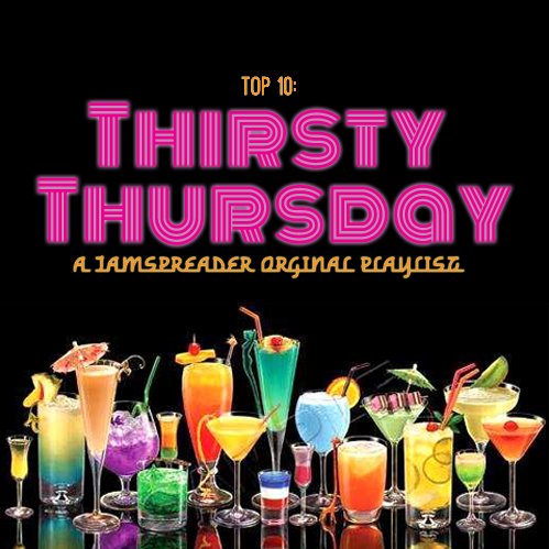 Top 10 Thirsty Thursday Playlist