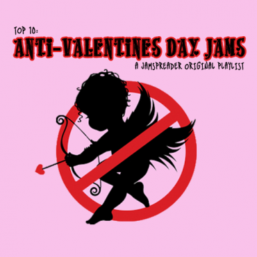 Top 10: Anti-Valentines Day A JamSpreader Original Playlist