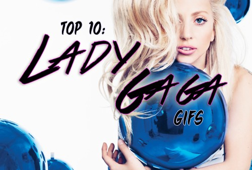 Top 10 Best Lady Gaga Gifs