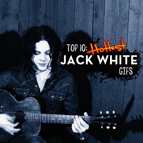 Top 10 Hottest Jack White Gifs