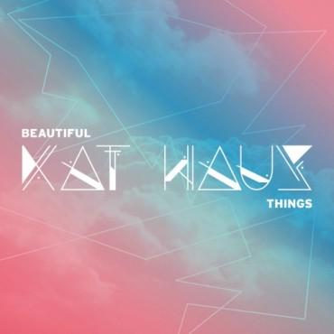 Kat Haus Beautiful Things