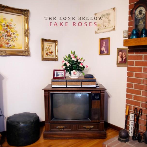 Lone Bellow Fake Roses